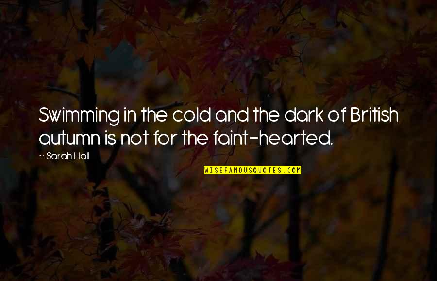 Faint Not Quotes By Sarah Hall: Swimming in the cold and the dark of