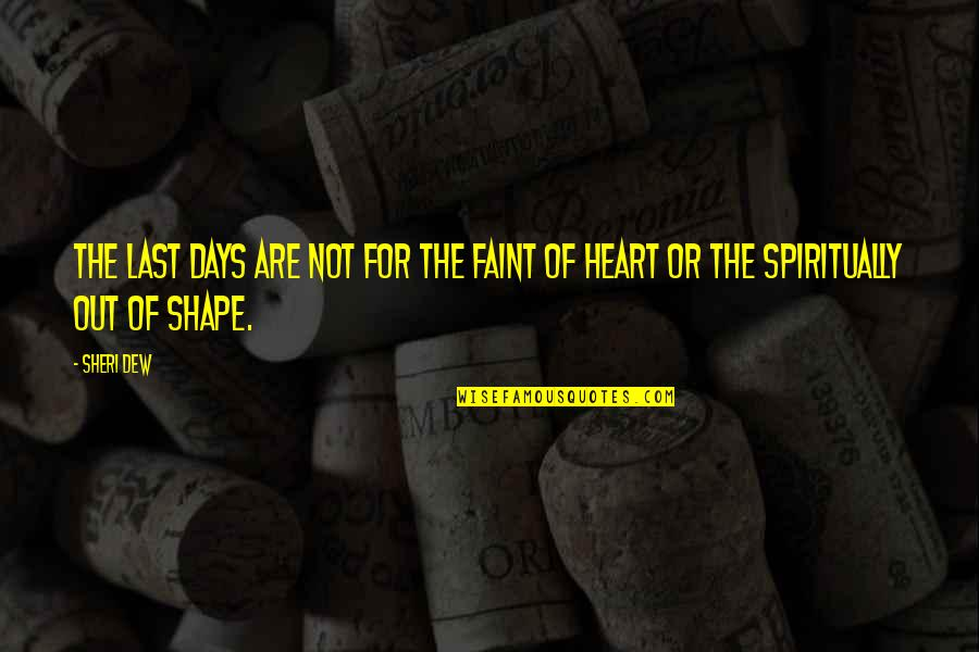 Faint Not Quotes By Sheri Dew: The last days are not for the faint