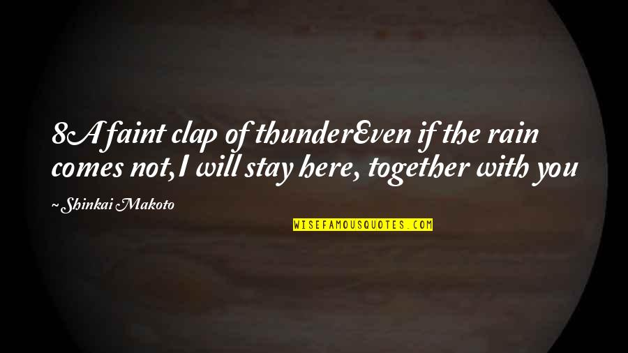 Faint Not Quotes By Shinkai Makoto: 8A faint clap of thunderEven if the rain