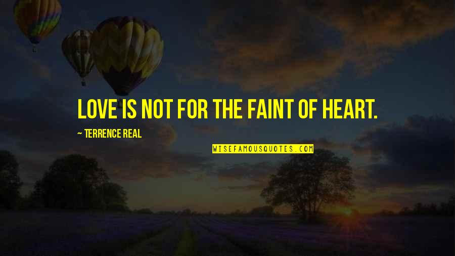 Faint Not Quotes By Terrence Real: Love is not for the faint of heart.