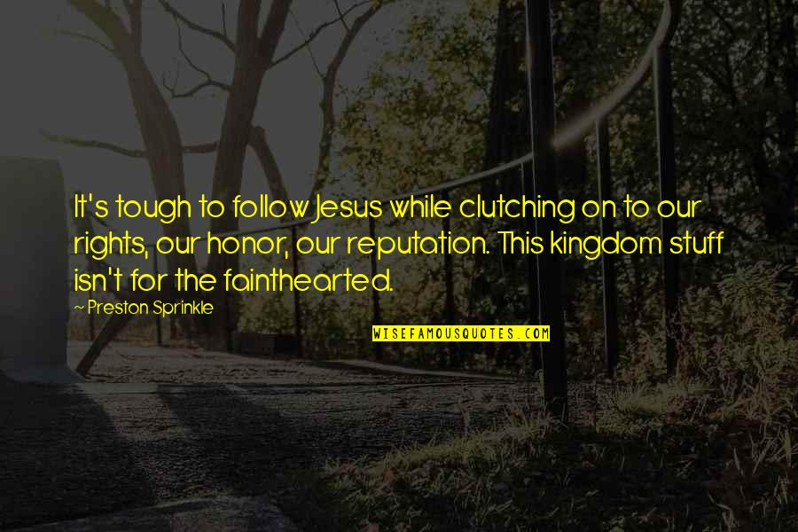 Fainthearted Quotes By Preston Sprinkle: It's tough to follow Jesus while clutching on