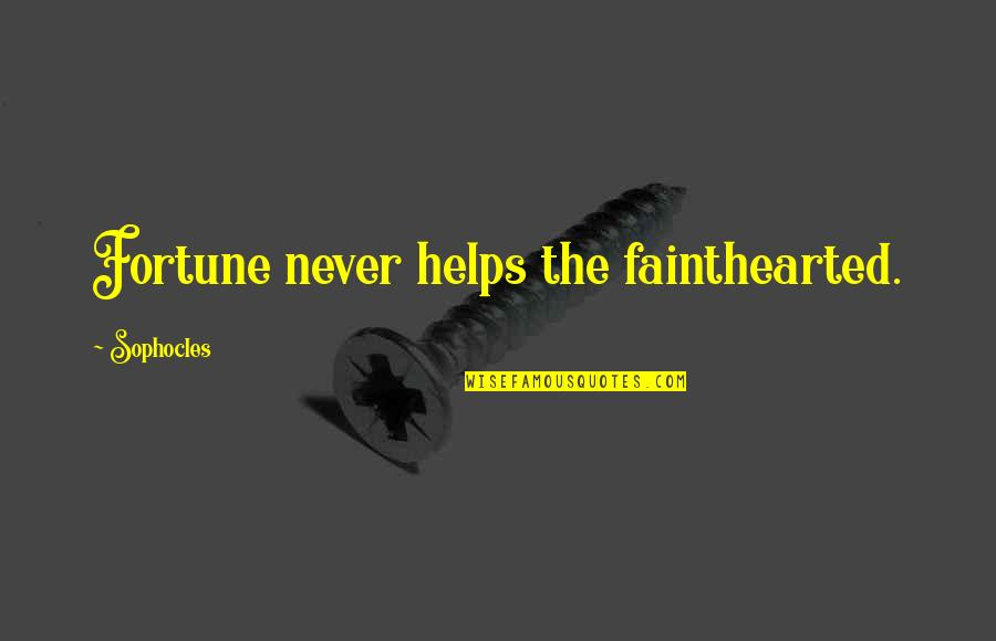 Fainthearted Quotes By Sophocles: Fortune never helps the fainthearted.