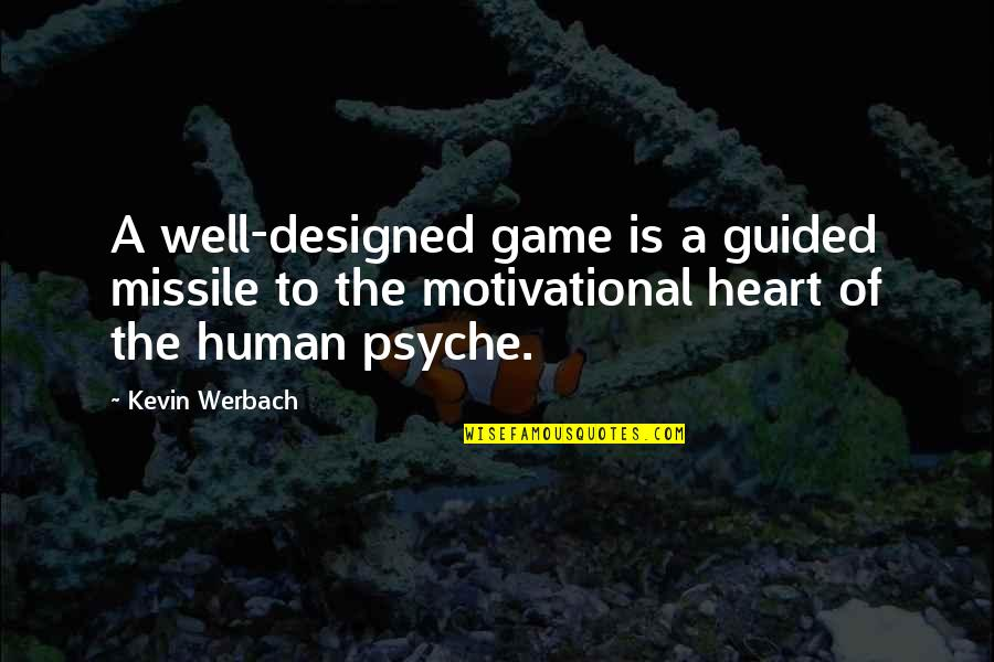 Faintheartedness Quotes By Kevin Werbach: A well-designed game is a guided missile to