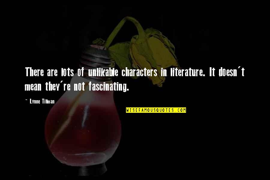 Faintheartedness Quotes By Lynne Tillman: There are lots of unlikable characters in literature.