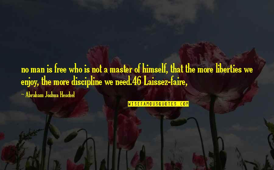 Faire L'amour Quotes By Abraham Joshua Heschel: no man is free who is not a