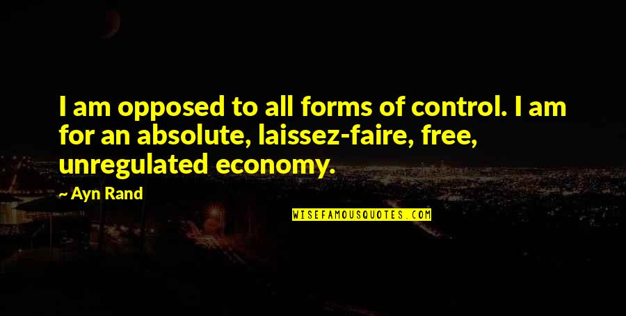Faire L'amour Quotes By Ayn Rand: I am opposed to all forms of control.