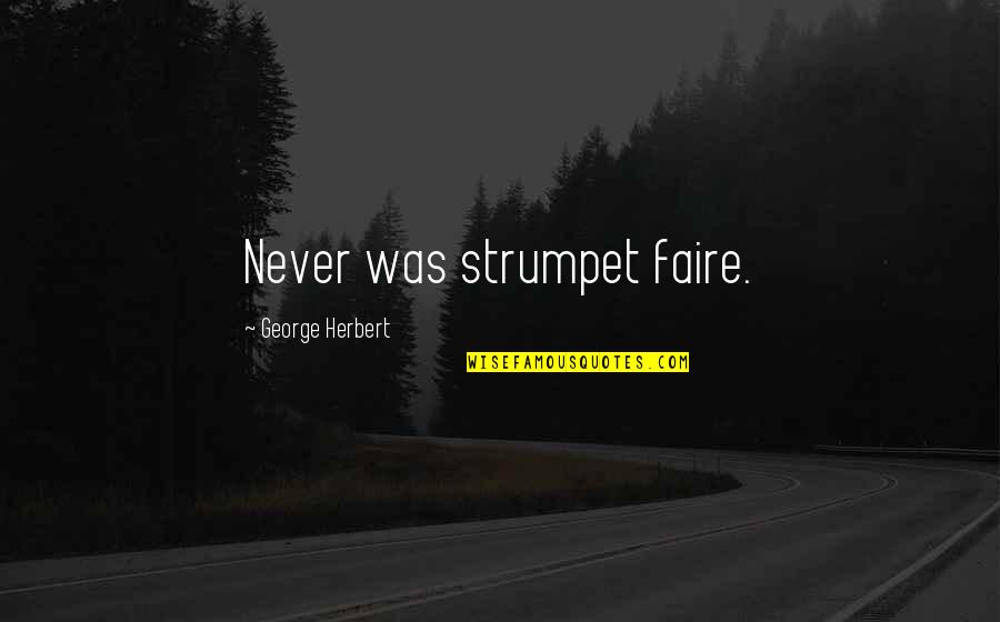 Faire L'amour Quotes By George Herbert: Never was strumpet faire.
