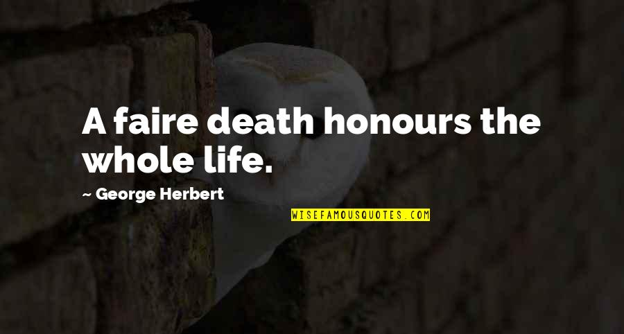 Faire L'amour Quotes By George Herbert: A faire death honours the whole life.
