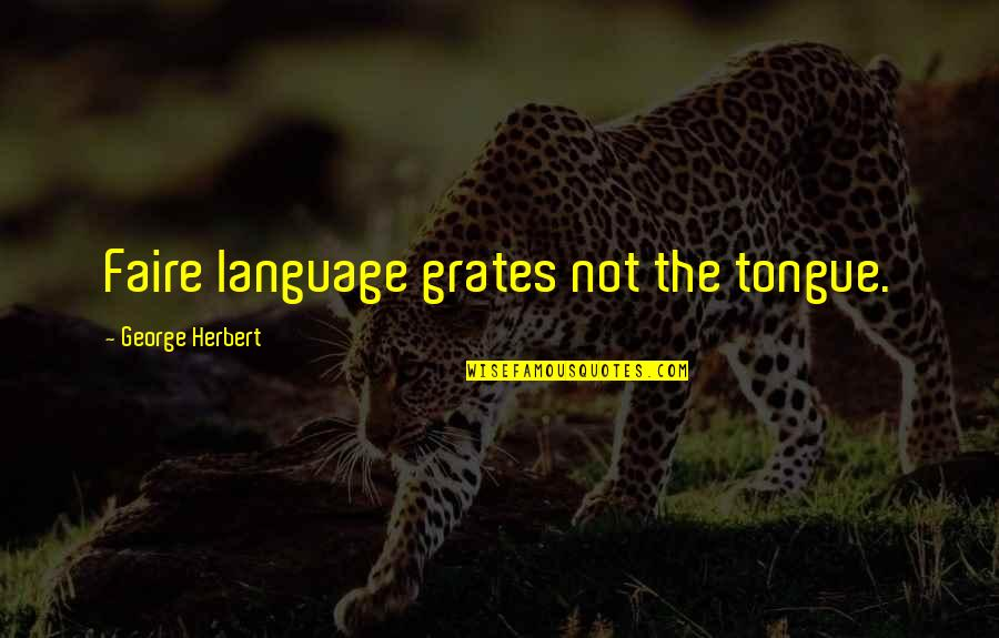 Faire L'amour Quotes By George Herbert: Faire language grates not the tongue.