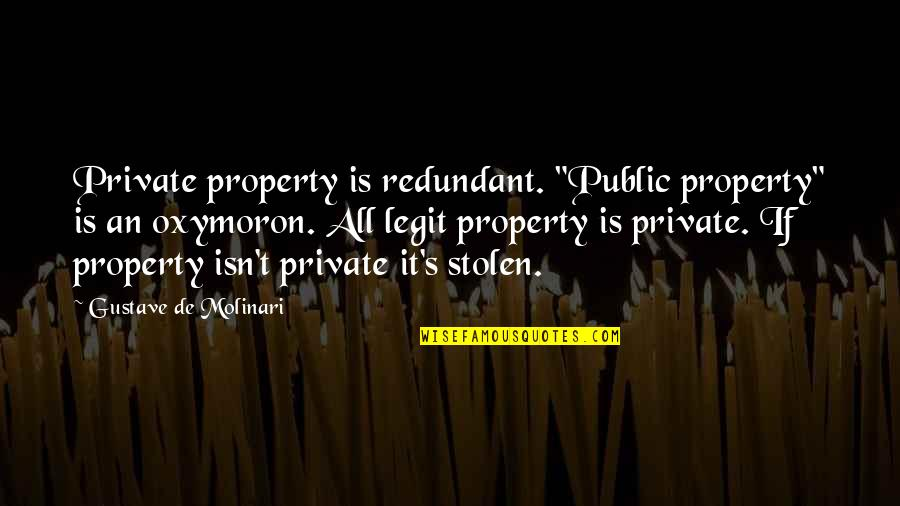 "Faire L'amour Quotes By Gustave De Molinari: Private property is redundant. ""Public property"" is an"