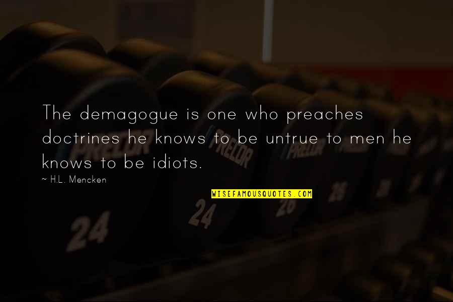 Faire L'amour Quotes By H.L. Mencken: The demagogue is one who preaches doctrines he