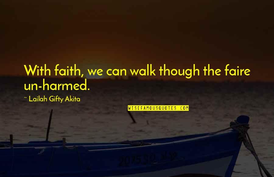Faire L'amour Quotes By Lailah Gifty Akita: With faith, we can walk though the faire
