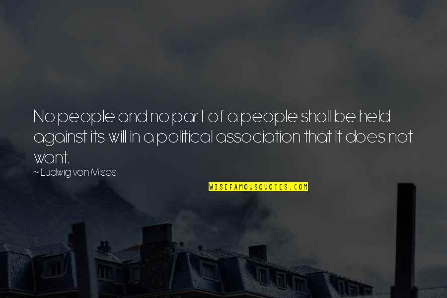 Faire L'amour Quotes By Ludwig Von Mises: No people and no part of a people