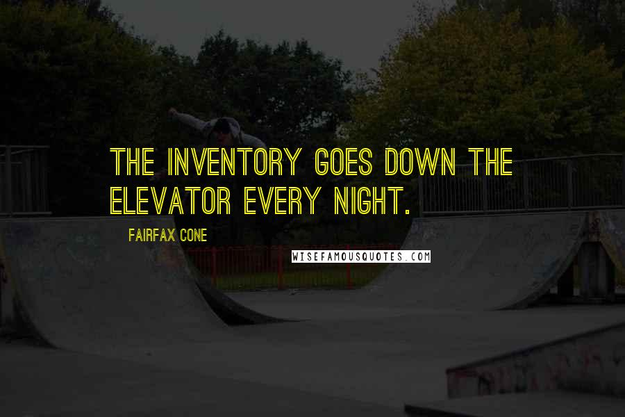 Fairfax Cone quotes: The inventory goes down the elevator every night.