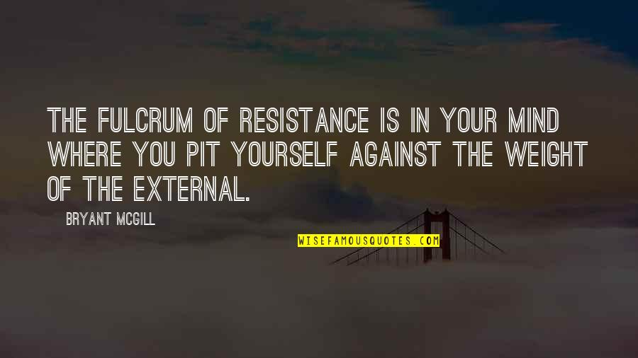 Fairness In The Bible Quotes By Bryant McGill: The fulcrum of resistance is in your mind