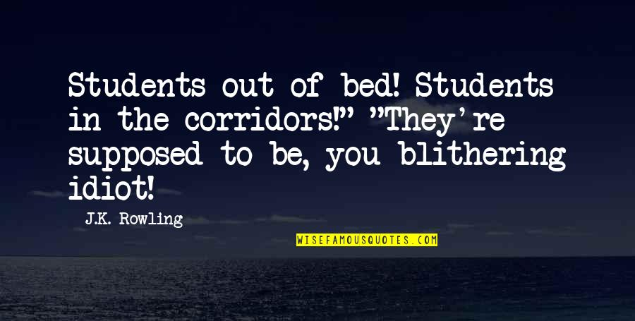 """Fairness In The Bible Quotes By J.K. Rowling: Students out of bed! Students in the corridors!"""""""