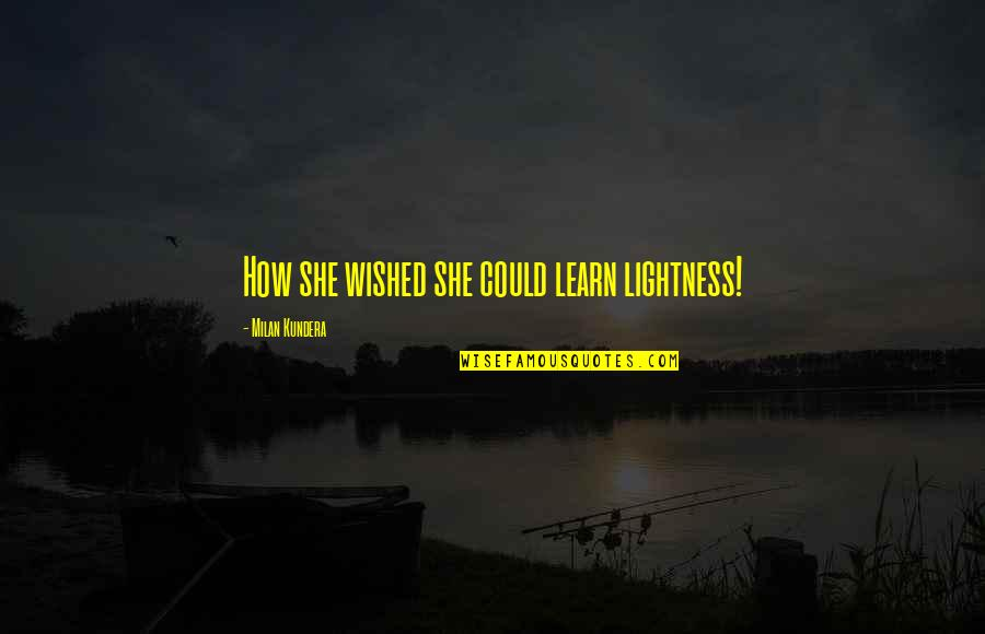 Fairness In The Bible Quotes By Milan Kundera: How she wished she could learn lightness!