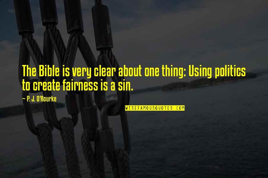 Fairness In The Bible Quotes By P. J. O'Rourke: The Bible is very clear about one thing: