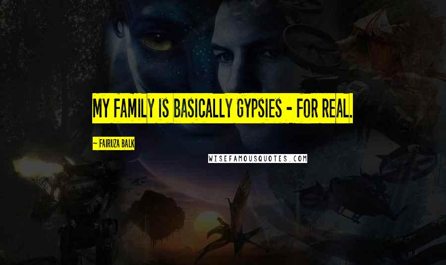 Fairuza Balk quotes: My family is basically Gypsies - for real.