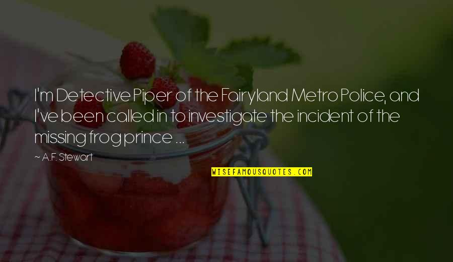 Fairyland's Quotes By A.F. Stewart: I'm Detective Piper of the Fairyland Metro Police,