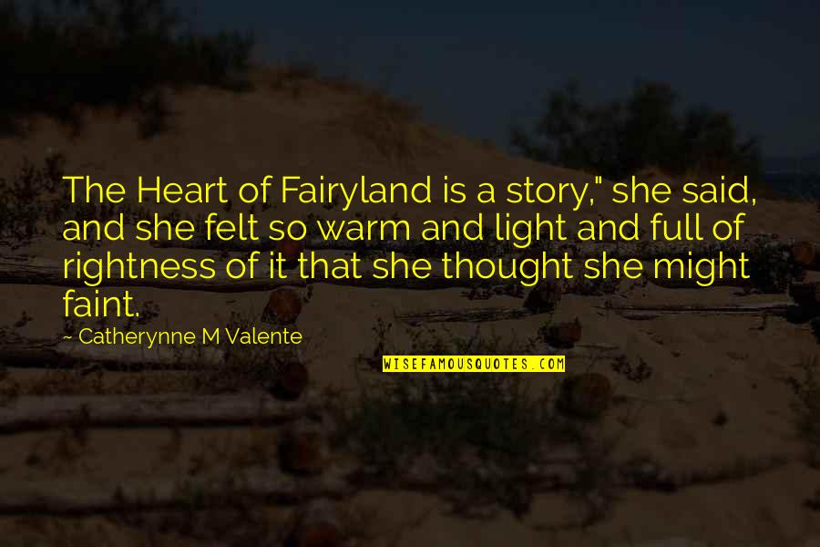 "Fairyland's Quotes By Catherynne M Valente: The Heart of Fairyland is a story,"" she"