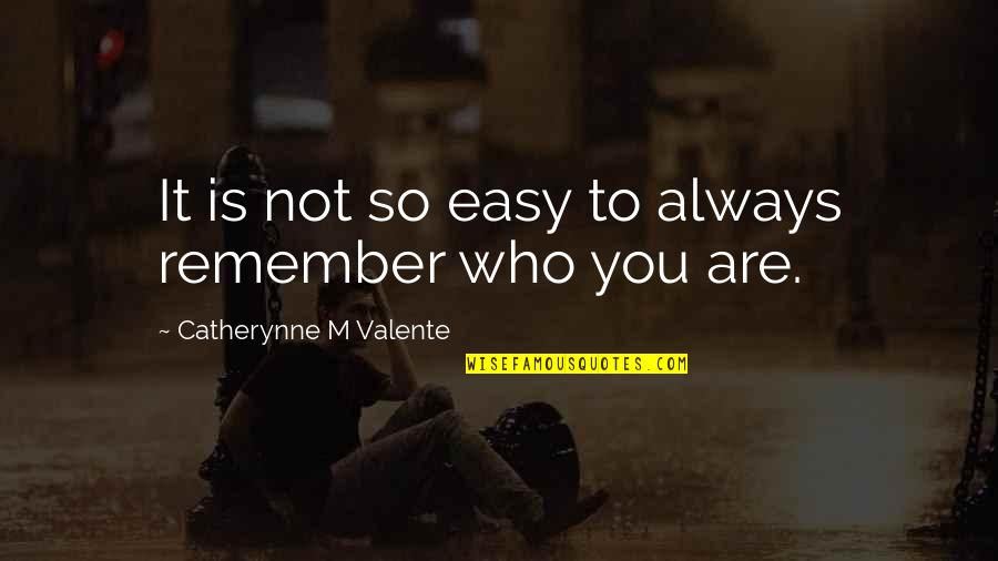 Fairyland's Quotes By Catherynne M Valente: It is not so easy to always remember
