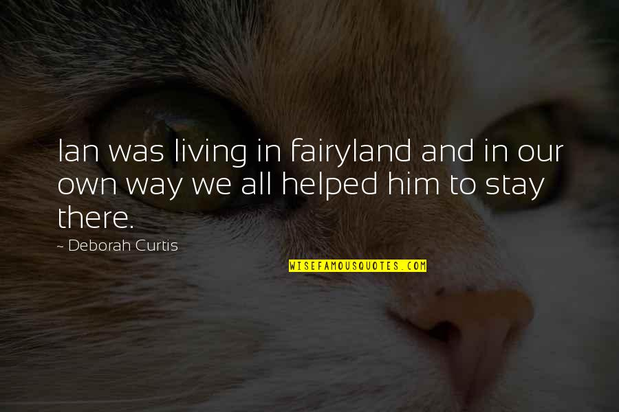 Fairyland's Quotes By Deborah Curtis: Ian was living in fairyland and in our