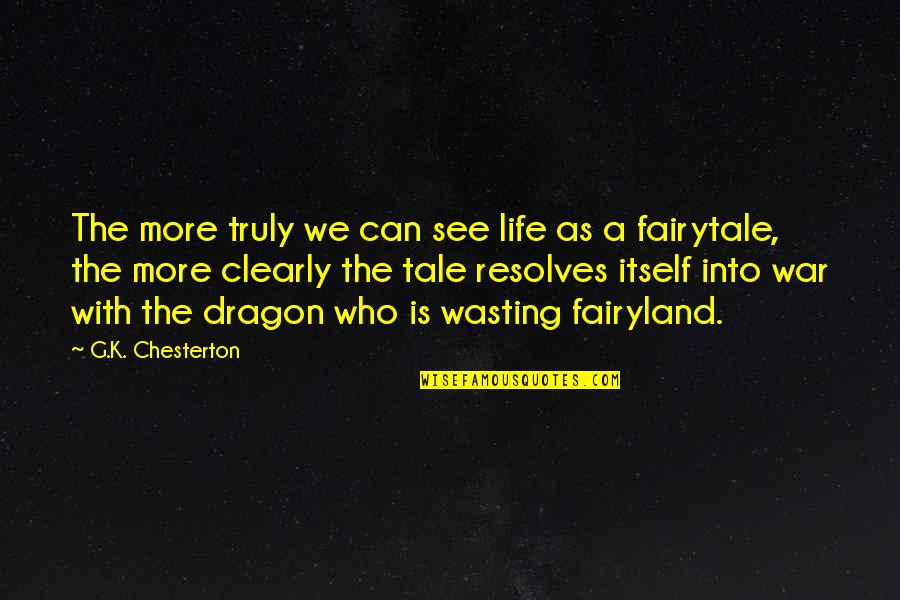 Fairyland's Quotes By G.K. Chesterton: The more truly we can see life as