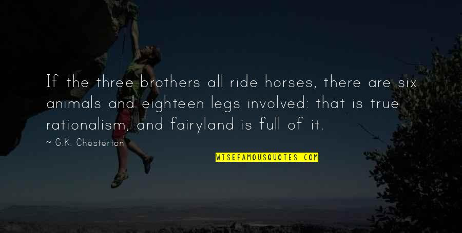Fairyland's Quotes By G.K. Chesterton: If the three brothers all ride horses, there