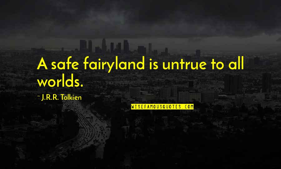 Fairyland's Quotes By J.R.R. Tolkien: A safe fairyland is untrue to all worlds.