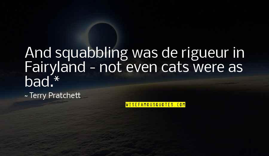 Fairyland's Quotes By Terry Pratchett: And squabbling was de rigueur in Fairyland -