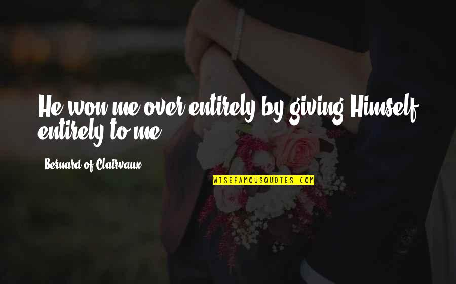 Faith And Not Giving Up Quotes By Bernard Of Clairvaux: He won me over entirely by giving Himself