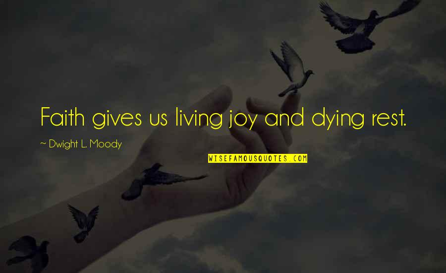 Faith And Not Giving Up Quotes By Dwight L. Moody: Faith gives us living joy and dying rest.