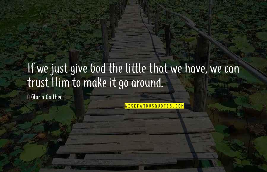 Faith And Not Giving Up Quotes By Gloria Gaither: If we just give God the little that