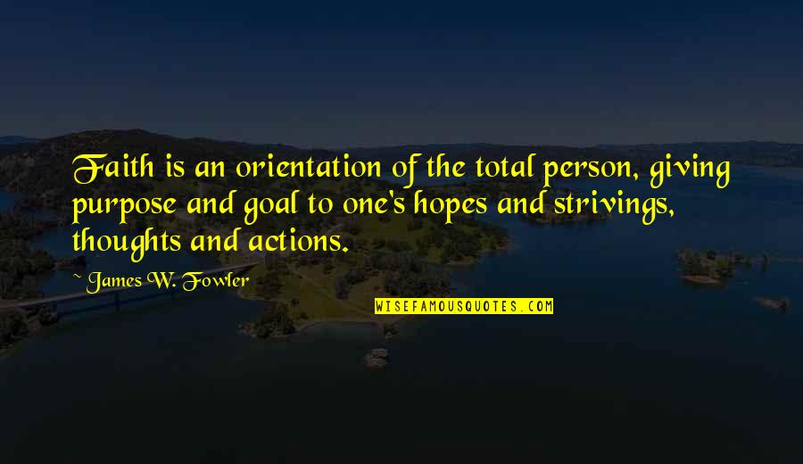 Faith And Not Giving Up Quotes By James W. Fowler: Faith is an orientation of the total person,