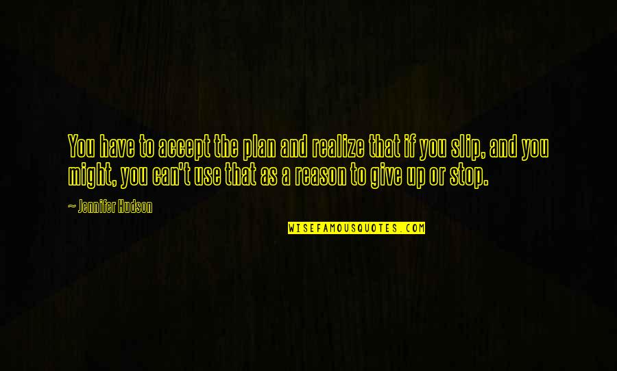 Faith And Not Giving Up Quotes By Jennifer Hudson: You have to accept the plan and realize