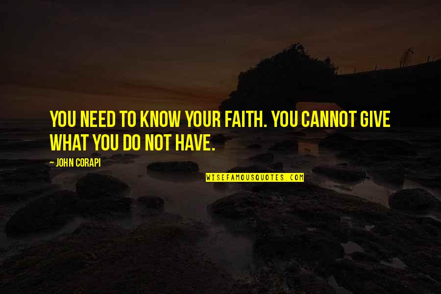 Faith And Not Giving Up Quotes By John Corapi: You need to know your faith. You cannot