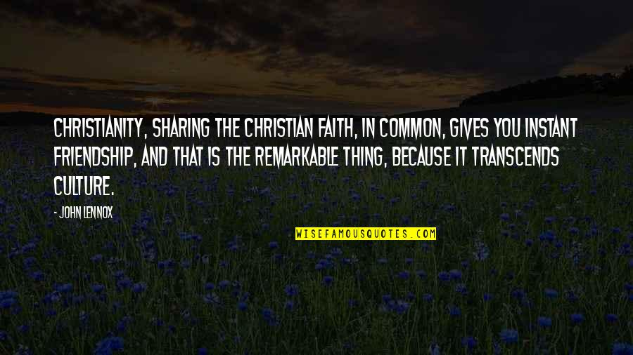 Faith And Not Giving Up Quotes By John Lennox: Christianity, sharing the Christian faith, in common, gives