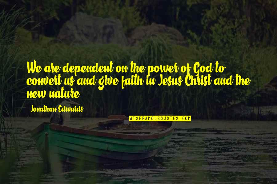 Faith And Not Giving Up Quotes By Jonathan Edwards: We are dependent on the power of God