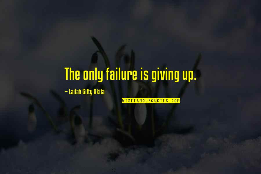 Faith And Not Giving Up Quotes By Lailah Gifty Akita: The only failure is giving up.
