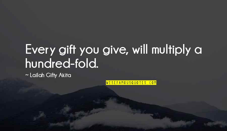 Faith And Not Giving Up Quotes By Lailah Gifty Akita: Every gift you give, will multiply a hundred-fold.