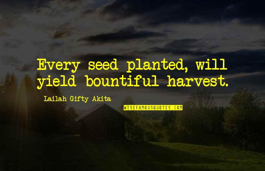 Faith And Not Giving Up Quotes By Lailah Gifty Akita: Every seed planted, will yield bountiful harvest.