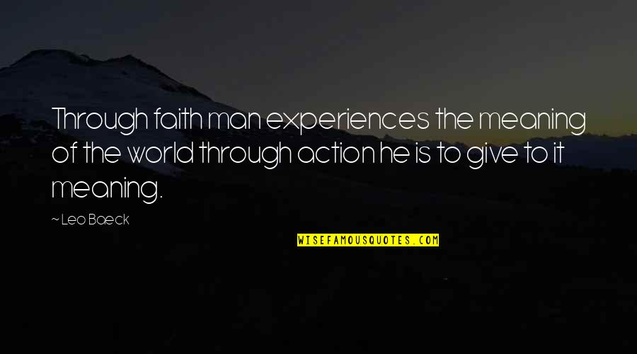 Faith And Not Giving Up Quotes By Leo Baeck: Through faith man experiences the meaning of the