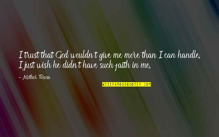 Faith And Not Giving Up Quotes By Mother Teresa: I trust that God wouldn't give me more