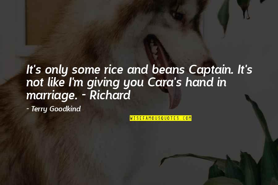Faith And Not Giving Up Quotes By Terry Goodkind: It's only some rice and beans Captain. It's