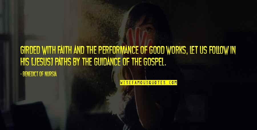 Faith And Works Quotes By Benedict Of Nursia: Girded with faith and the performance of good