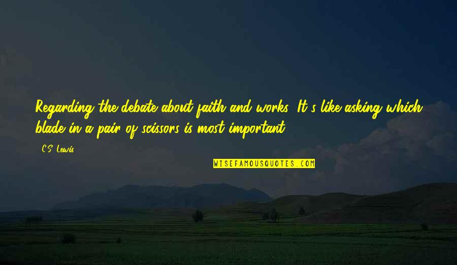 Faith And Works Quotes By C.S. Lewis: Regarding the debate about faith and works: It's
