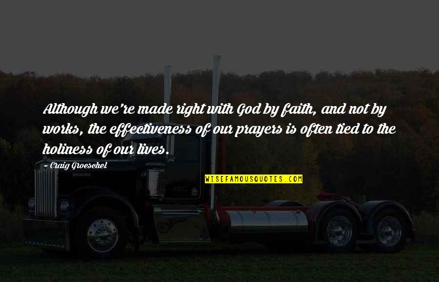 Faith And Works Quotes By Craig Groeschel: Although we're made right with God by faith,