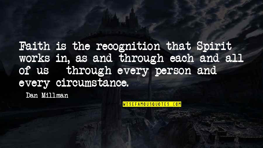 Faith And Works Quotes By Dan Millman: Faith is the recognition that Spirit works in,