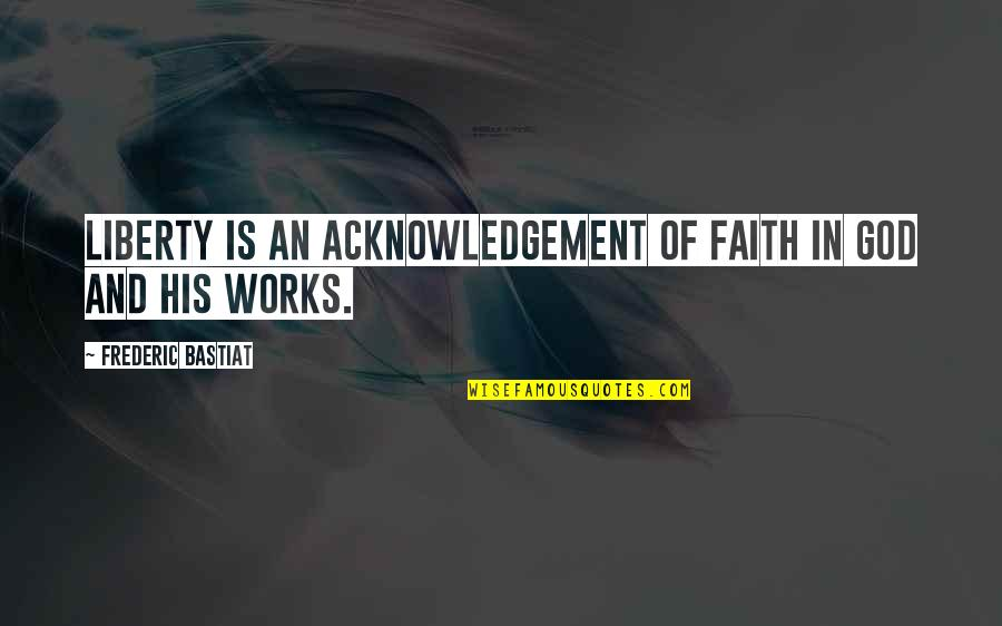 Faith And Works Quotes By Frederic Bastiat: Liberty is an acknowledgement of faith in God